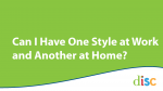 Can I Have One Style at Work and Another at Home?