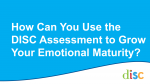 How Can You Use the DISC Assessment to Grow Your Emotional Maturity Video
